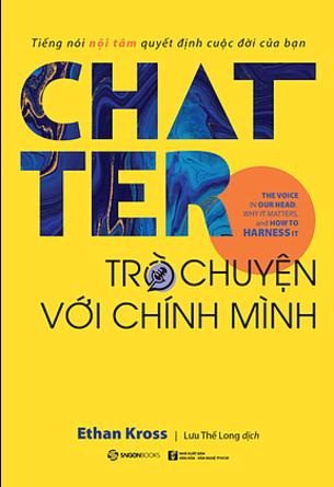 Chatter - Trò Chuyện Với Chính Mình (Ethan Kross)