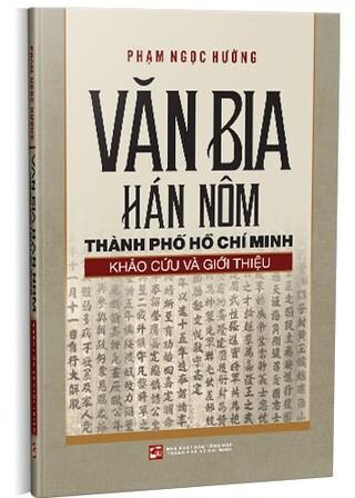Văn bia Hán Nôm Thành phố Hồ Chí Minh - Khảo cứu và giới thiệu