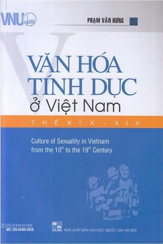Văn hóa tính dục ở Việt Nam thế kỉ X-XIX (Tái bản) - Phạm Văn Hưng