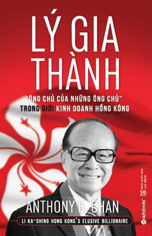 """Lý Gia Thành – """"Ông Chủ Của Những Ông Chủ"""" Trong Giới Kinh Doanh Hồng Kông"""