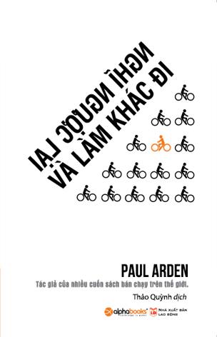 Kết quả hình ảnh cho Nghĩ ngược lại và làm khác đi – Paul Arden