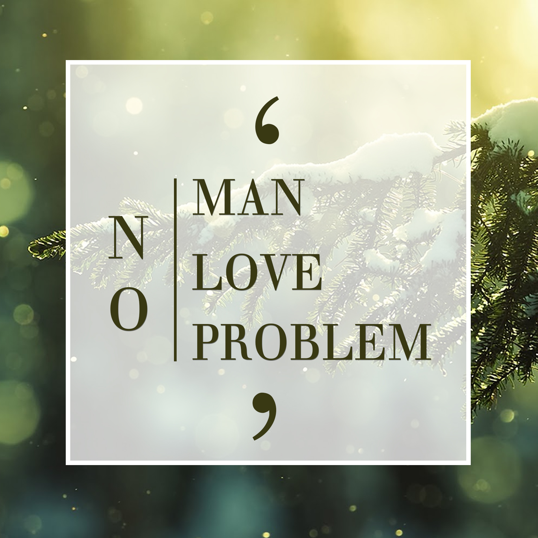 NO MAN - NO LOVE - NO PROBLEM
