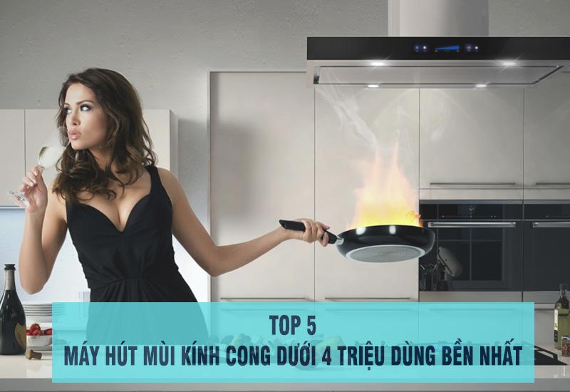top 5 máy hút mùi kính cong giá dưới 4 triệu dùng tốt nhất