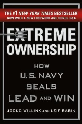 10 Lessons from Extreme Ownership: How U.S. Navy Seals Lead and Win by Jocko Willink