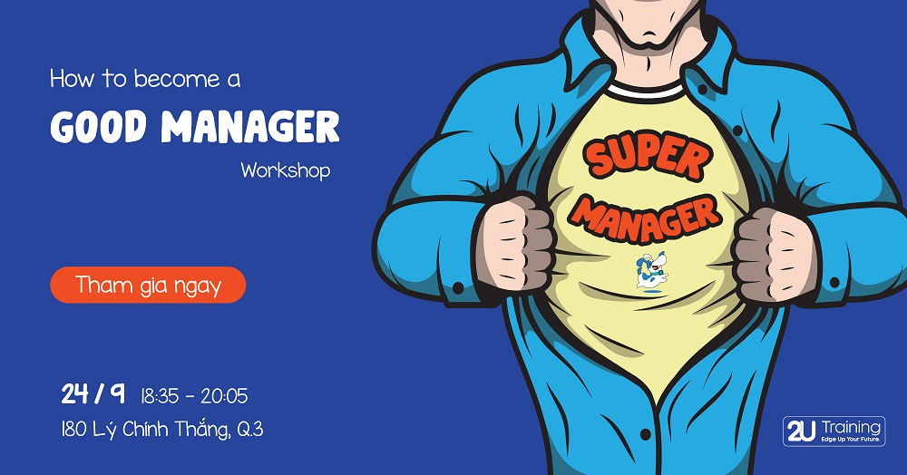 [WORKSHOP] HOW TO BECOME A GOOD MANAGER
