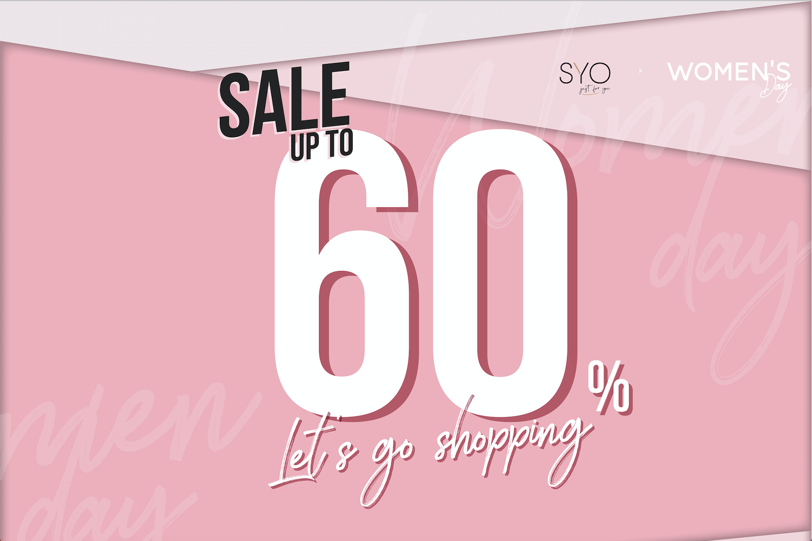 HAPPY WOMEN'S DAY - SALE UP TO 60%