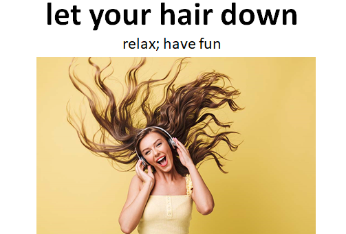 11BILINGO -IDIOMS: LET YOUR HAIR DOWN and  TO HAVE YOUR HEAD IN THE CLOUDS