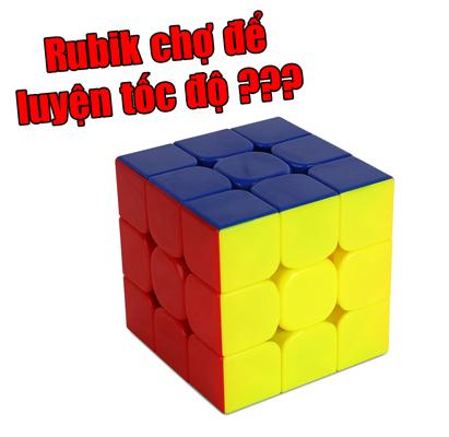 Dùng Rubik chợ để luyện tốc độ?