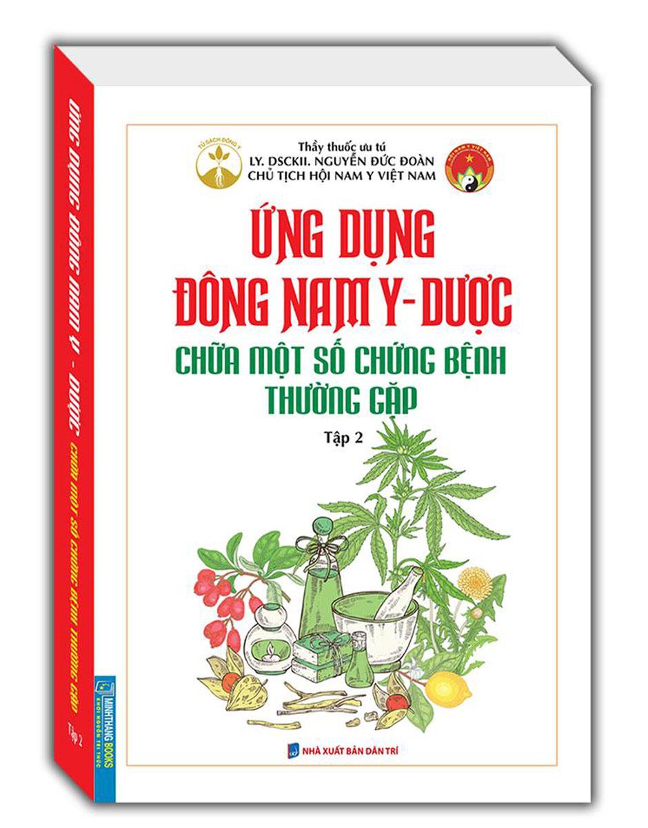 Ứng Dụng Đông Nam Y - Dược Chữa Một Số Chứng Bệnh Thường Gặp (Tập 2)