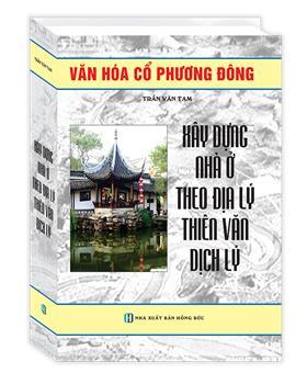 Xây Dựng Nhà Ở Theo Địa Lý , Thiên Văn Dịch Lý (tái bản)