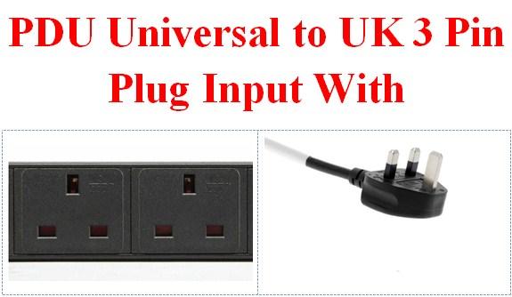 PDU Universal to UK 3 Pin Plug Input With