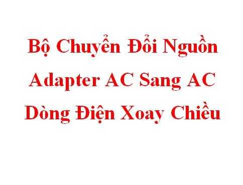 Bộ Chuyển Đổi Nguồn Adapter AC Sang AC Dòng Điện Xoay Chiều