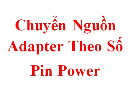 Chuyển Nguồn Adapter Theo Số Pin Power