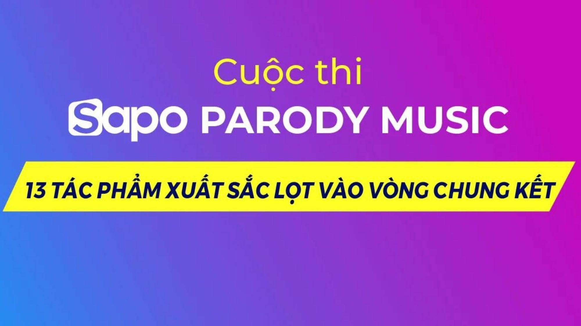 Sapo Parody Music: 13 tác phẩm xuất sắc lọt vào vòng chung kết & những lưu ý quan trọng