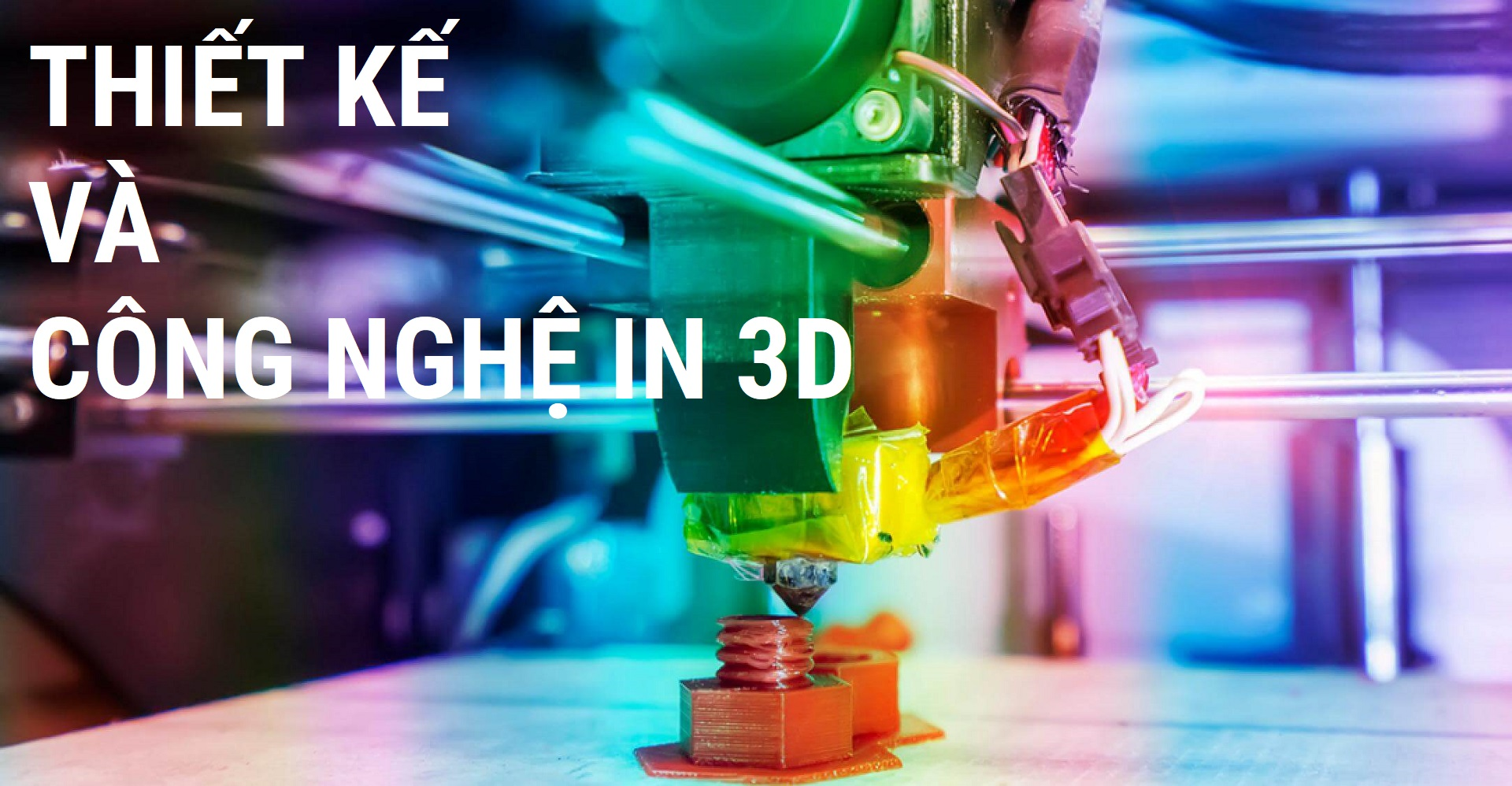 THIẾT KẾ & CÔNG NGHỆ IN 3D