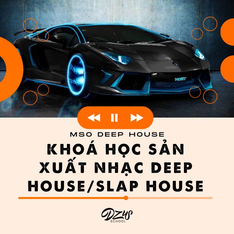 MSO Deep House - Khoá học làm nhạc Deep House/Slap House chuyên nghiệp