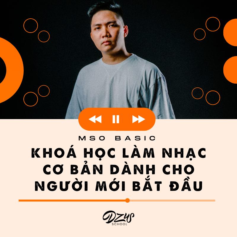 MSO Basic - Khóa học sản xuất âm nhạc Online cơ bản.