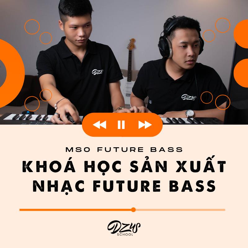 MSO Future Bass - Khoá học làm nhạc Future Bass chuyên nghiệp