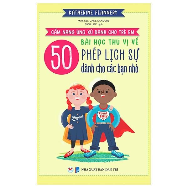 Cẩm Nang Ứng Xử Dành Cho Trẻ Em - 50 Bài Học Thú Vị  Về Phép Lịch Sự Dành Cho Các Bạn Nhỏ