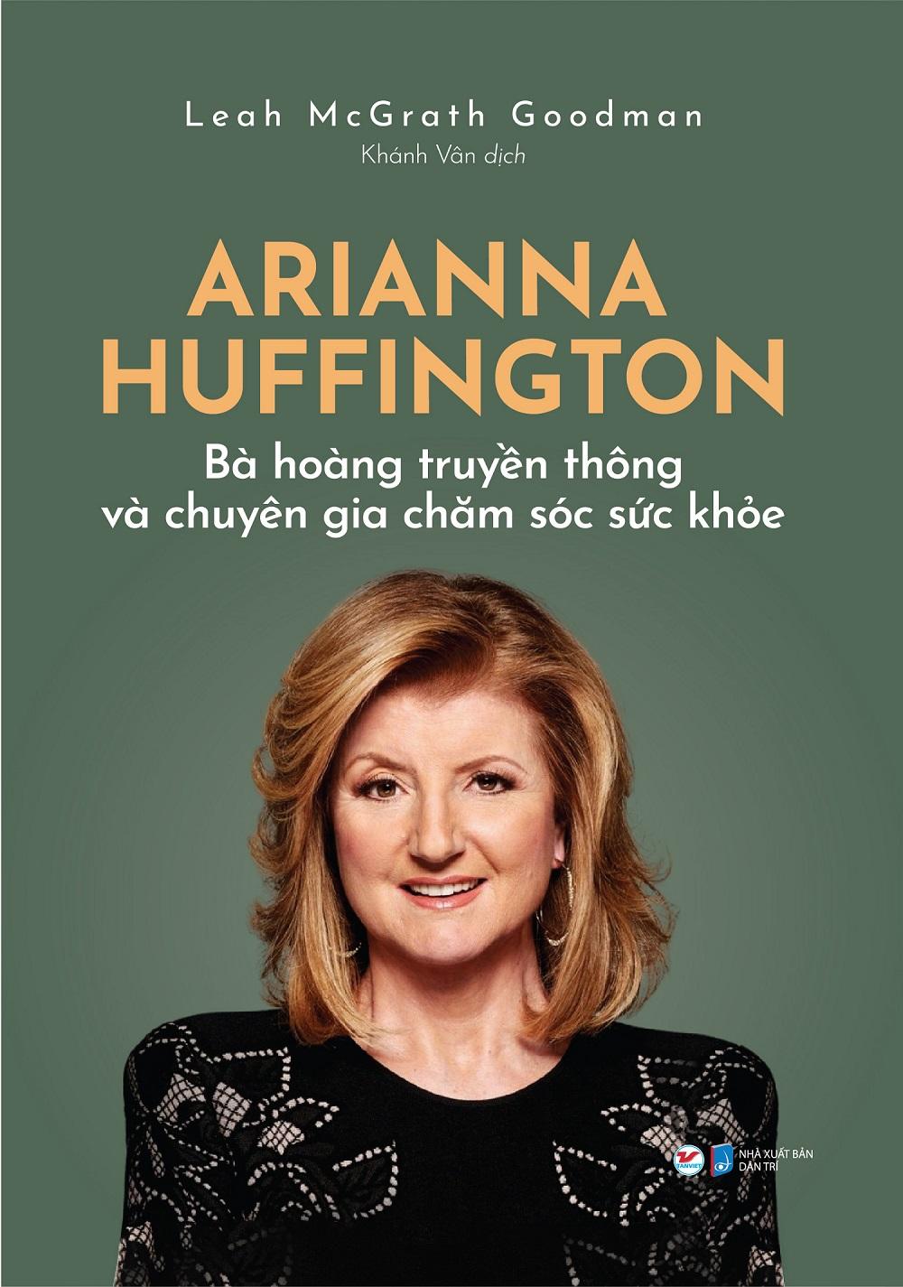 Arianna Huffington - Bà hoàng truyền thông và chuyên gia chăm sóc sức khỏe