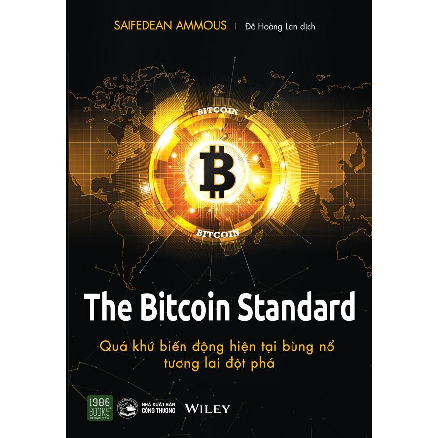 The Bitcoin Standard - Quá khứ biến động hiện tại bùng nổ tương lai đột phá
