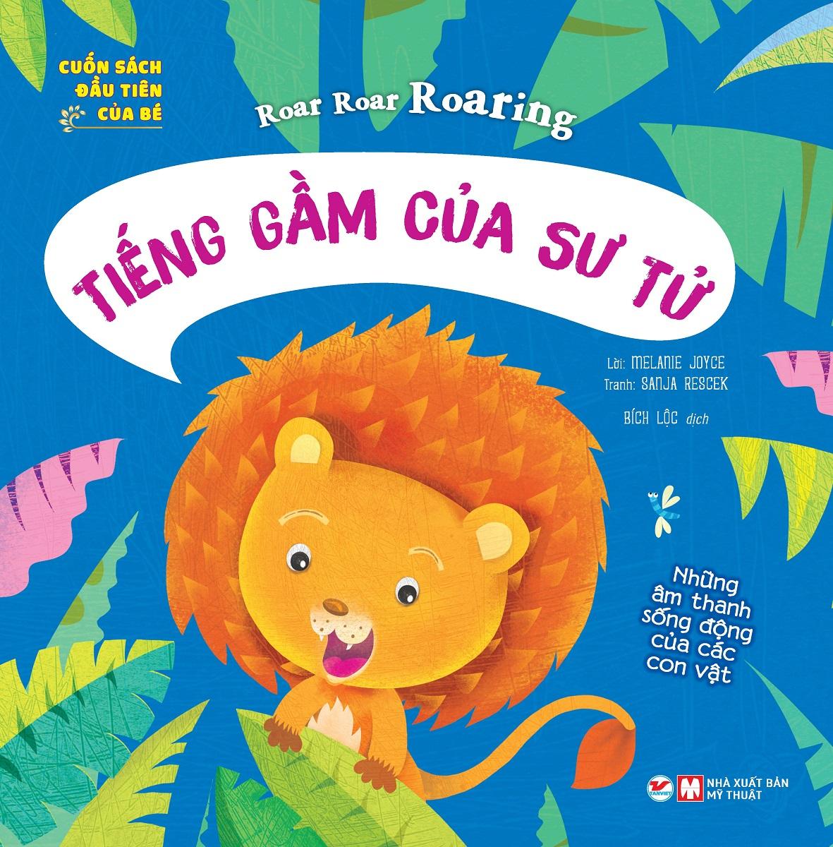Cuốn Sách Đầu Tiên Của Bé: Roar Roar Roaring - Tiếng Gầm Của Sư Tử