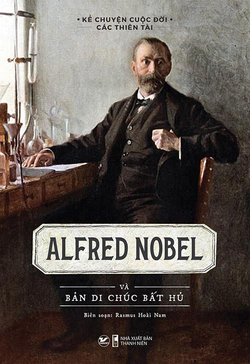Alfred Nobel - Và Bản Di Chúc Bất Hủ