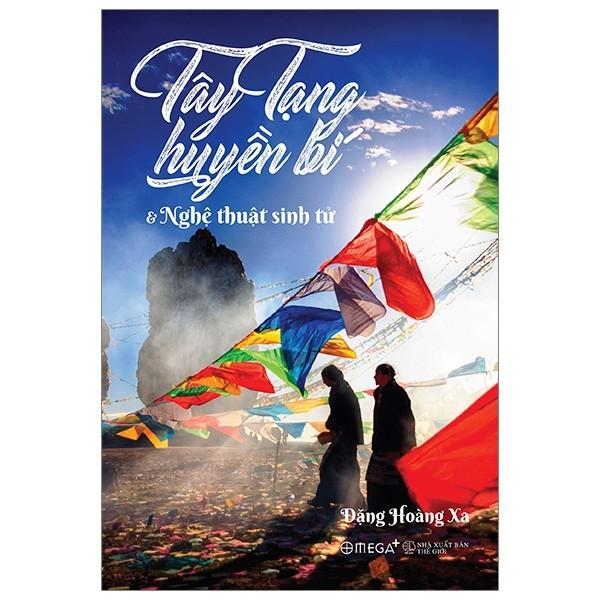 Tây Tạng Huyền Bí & Nghệ Thuật Sinh Tử (Tái Bản 2020)