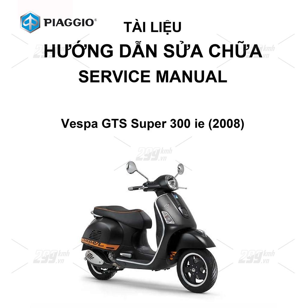Tài liệu hướng dẫn sửa chữa (Service Manual) - Piaggio Vespa GTS Super 300 ie (2008)