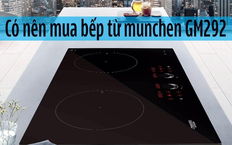 Có nên mua bếp từ Munchen GM292 không