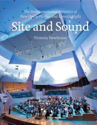 Site and sound the architecture and acoustics of new opera houses and concert halls