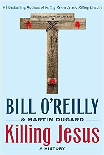 Killing Jesus : A History by Bill O'Reilly