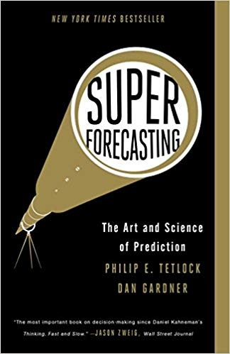 Superforecasting: The Art and Science of Prediction by Philip Tetlock / Dan Gardner