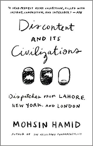 Discontent and its Civilizations: Dispatches from Lahore, New York, and London by Mohsin Hamid