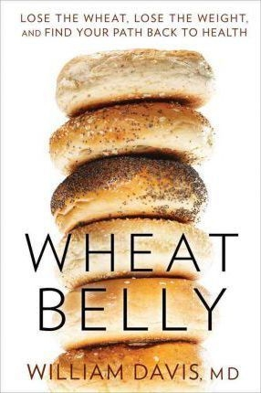 Wheat Belly lose the wheat, lose the weight, and find your path back to health
