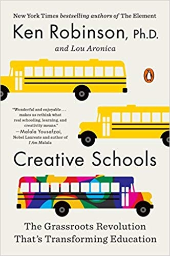 Creative Schools : The Grassroots Revolution That's Transforming Education by Sir Ken Robinson / Lou Aronica