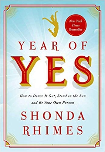 Year of Yes : How to Dance It Out, Stand In the Sun and Be Your Own Person by Shonda Rhimes