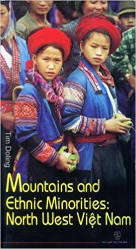 Mountains and Ethnic Minorities: North West Viet Nam by Tim Doling