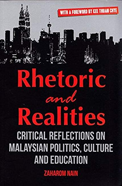 Rhetoric and Realities: Critical Reflections on Malaysian Politics, Culture and Education