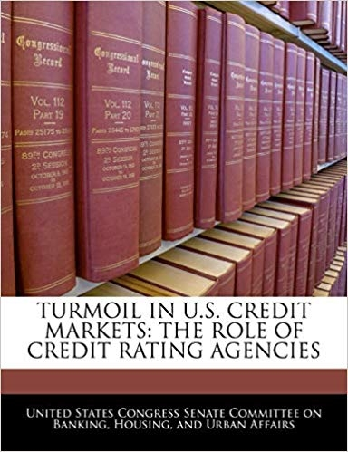 TURMOIL IN U.S. CREDIT MARKETS: THE ROLE OF CREDIT RATING AGENCIES by United States Congress Senate Committee