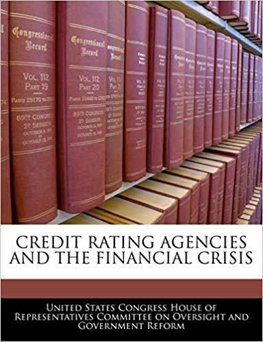 Credit Rating Agencies And The Financial Crisis by United States Congress House of Represen