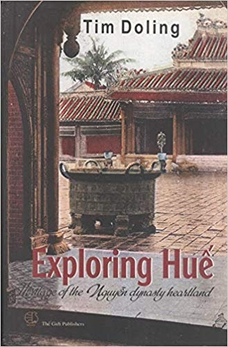 Exploring Hue: Heritage of the Nguyen Dynasty Heartland by Tim Doling
