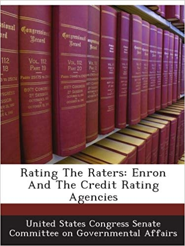 Rating The Raters: Enron And The Credit Rating Agencies by United States Congress Senate Committee on Governmental Affairs