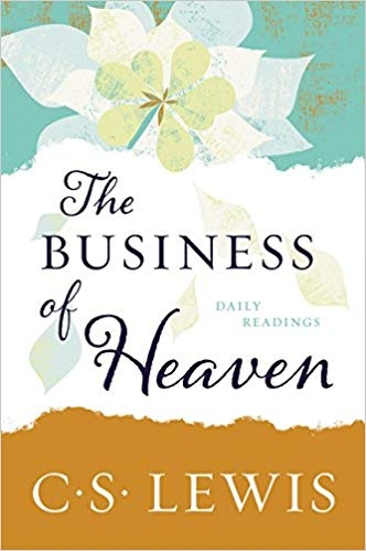 The Business of Heaven: Daily Readings by C. S. Lewis