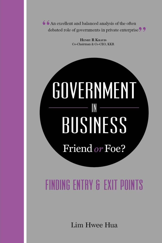 Government in business friend or foe? : finding entry & exit points by Lim Hwee Hua
