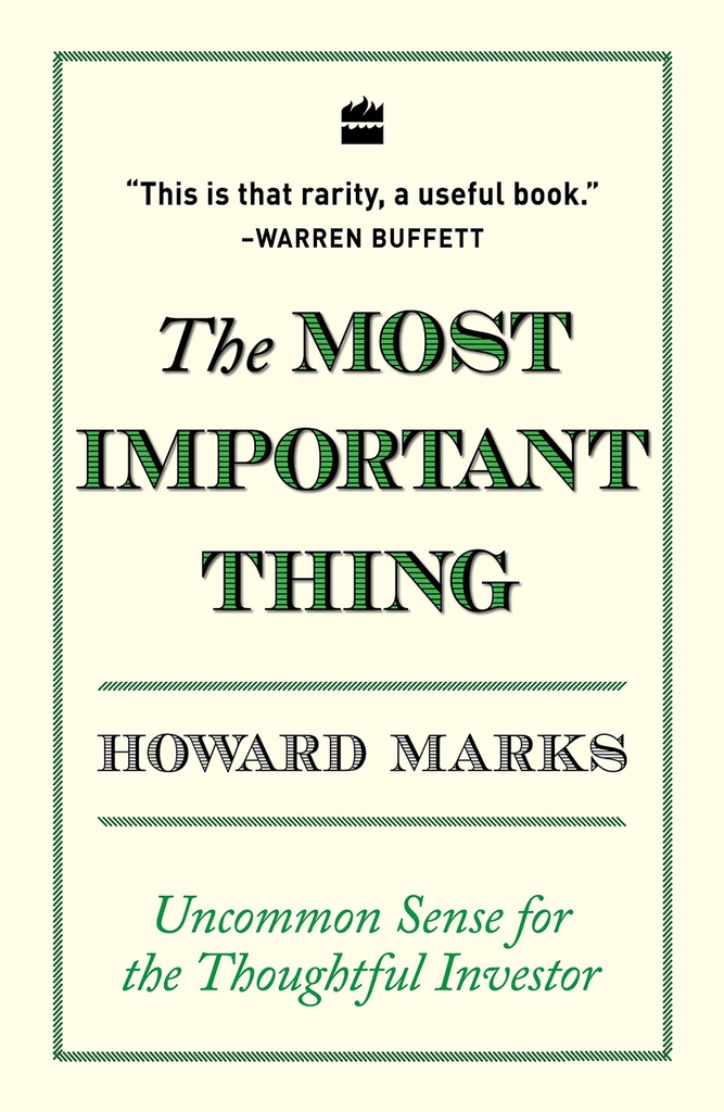 The Most Important Thing : Uncommon Sense for the Thoughtful Investor by Howard Marks