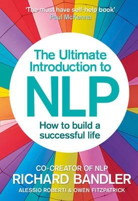 The Ultimate Introduction to NLP: How to build a successful life by Richard Bandler