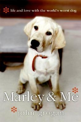 Marley & Me : Life and Love with the World's Worst Dog by John Grogan