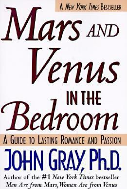 Mars and Venus in the Bedroom : Guide to Lasting Romance and Passion by John Gray
