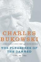 The Pleasures of the Damned : Poems, 1951-1993 by Charles Bukowski
